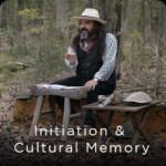 initiation & cultural memory